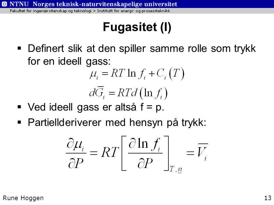 Fugasitet (I) Rune Hoggen13  Definert slik at den spiller samme rolle som trykk for en ideell gass:  Ved ideell gass er altså f = p.  Partiellderiv