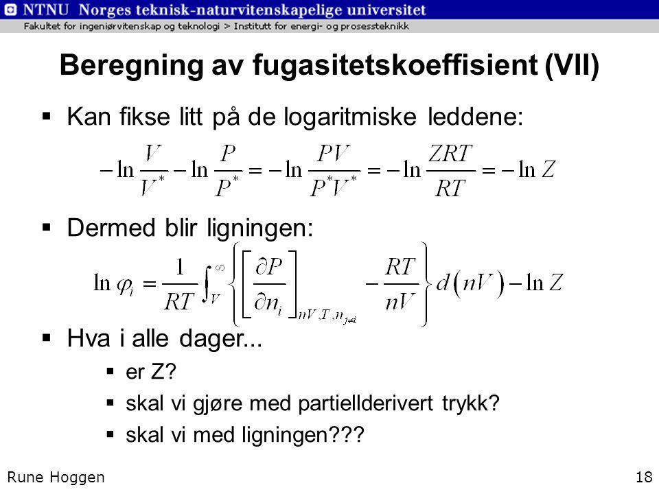 Beregning av fugasitetskoeffisient (VII) Rune Hoggen18  Kan fikse litt på de logaritmiske leddene:  Dermed blir ligningen:  Hva i alle dager...  e