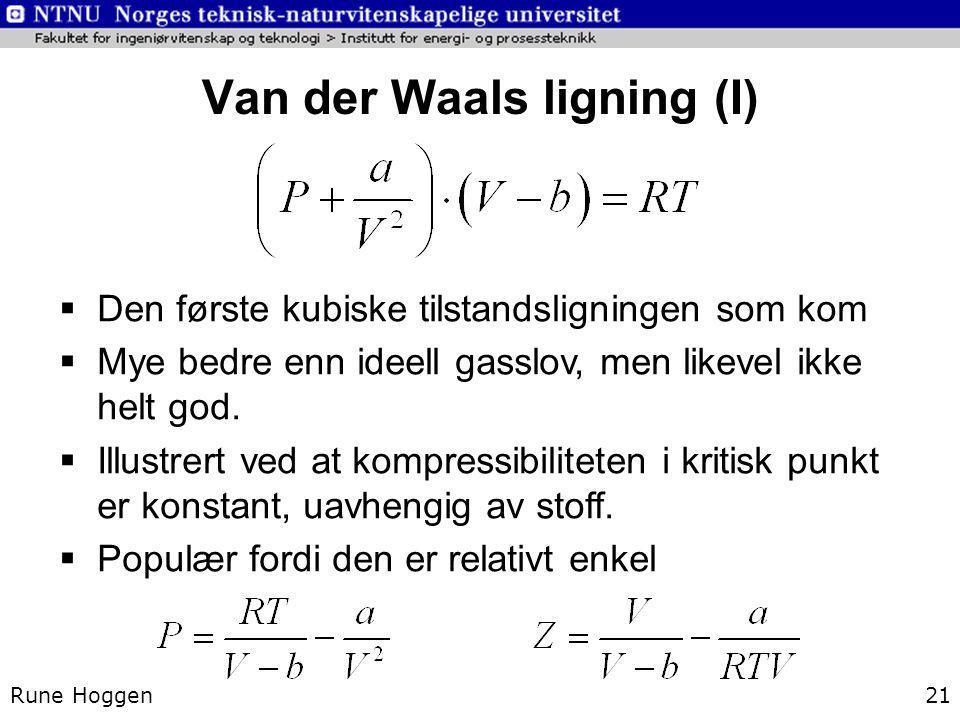 Van der Waals ligning (I) Rune Hoggen21  Den første kubiske tilstandsligningen som kom  Mye bedre enn ideell gasslov, men likevel ikke helt god.  I