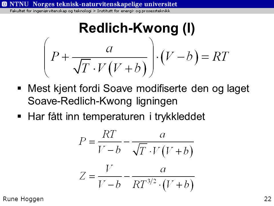 Redlich-Kwong (I) Rune Hoggen22  Mest kjent fordi Soave modifiserte den og laget Soave-Redlich-Kwong ligningen  Har fått inn temperaturen i trykkled