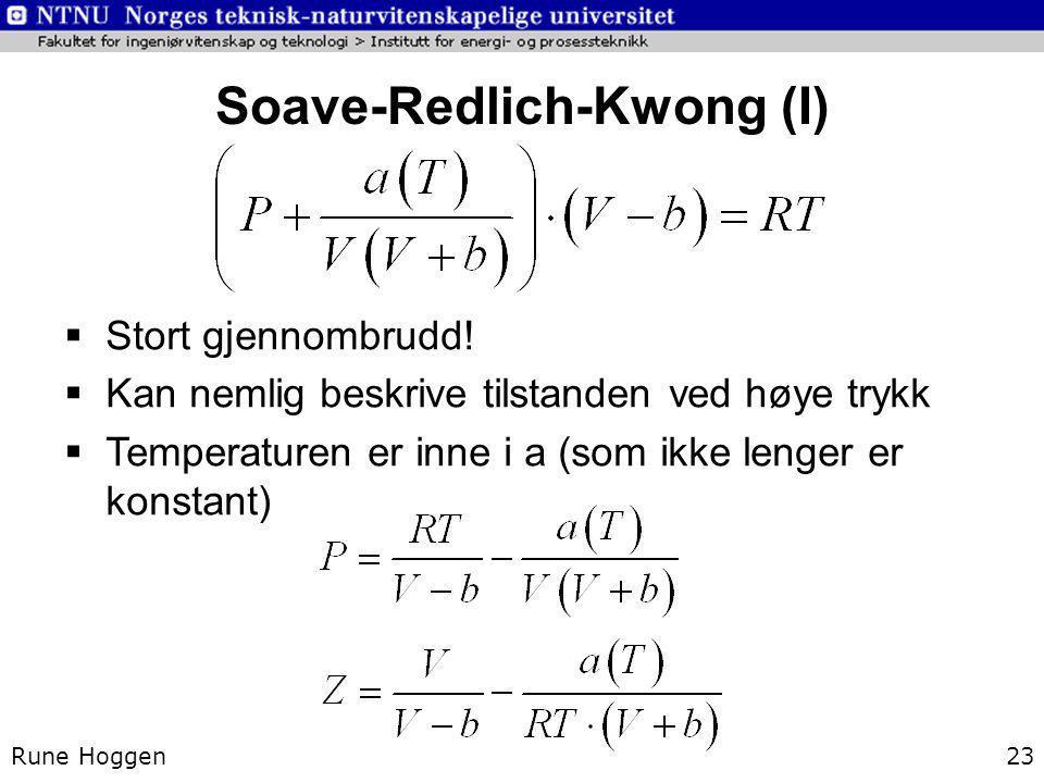 Soave-Redlich-Kwong (I) Rune Hoggen23  Stort gjennombrudd!  Kan nemlig beskrive tilstanden ved høye trykk  Temperaturen er inne i a (som ikke lenge