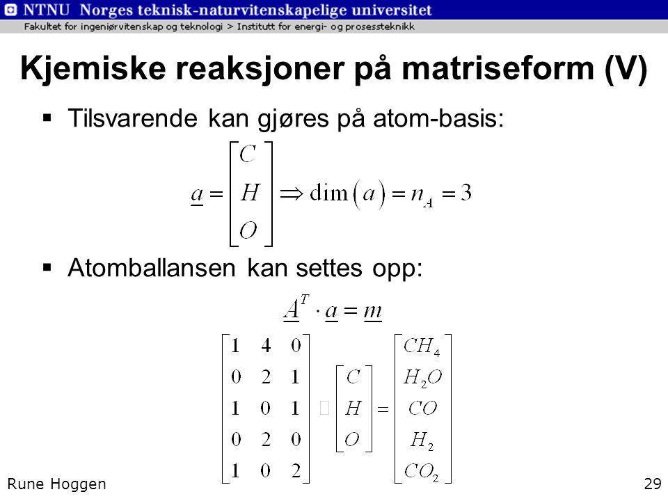 Kjemiske reaksjoner på matriseform (V) Rune Hoggen29  Tilsvarende kan gjøres på atom-basis:  Atomballansen kan settes opp: