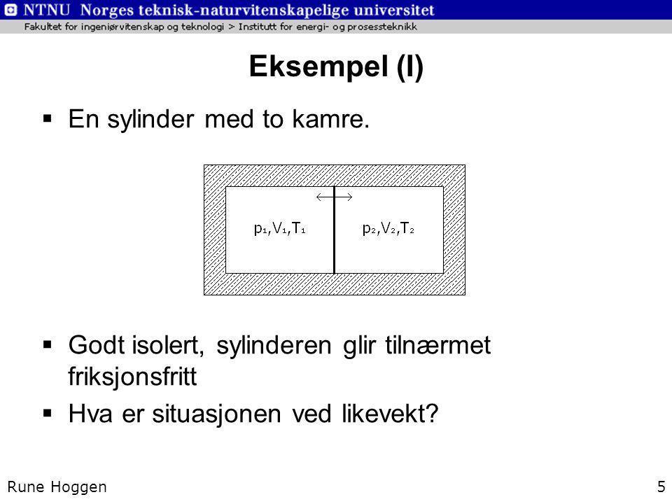 Eksempel (I) Rune Hoggen5  En sylinder med to kamre.  Godt isolert, sylinderen glir tilnærmet friksjonsfritt  Hva er situasjonen ved likevekt?