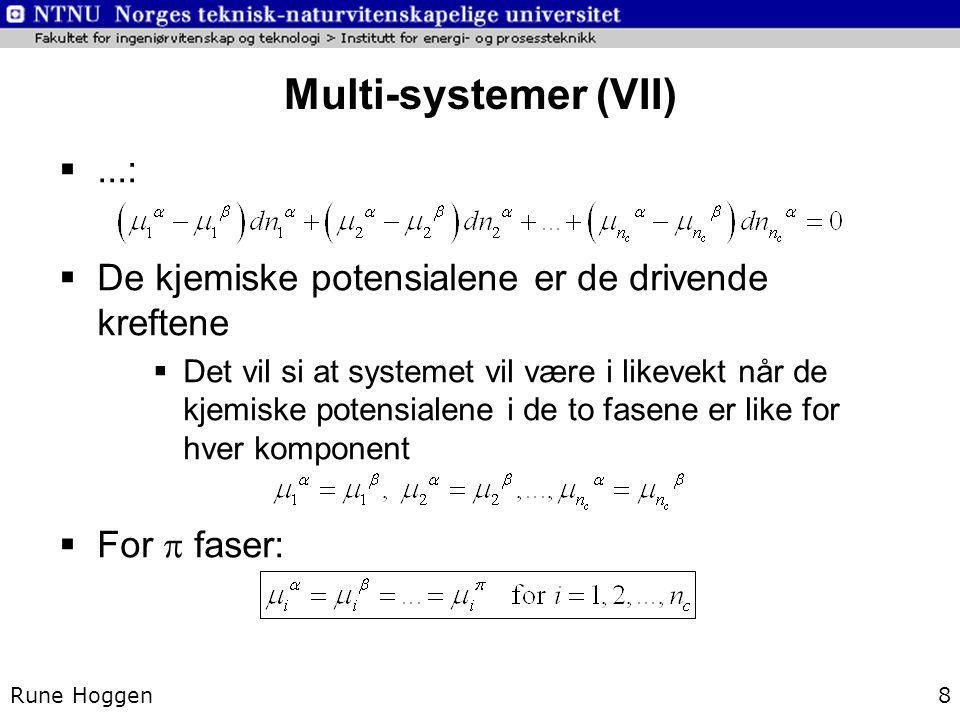 Multi-systemer (VII) Rune Hoggen8 ...:  De kjemiske potensialene er de drivende kreftene  Det vil si at systemet vil være i likevekt når de kjemisk