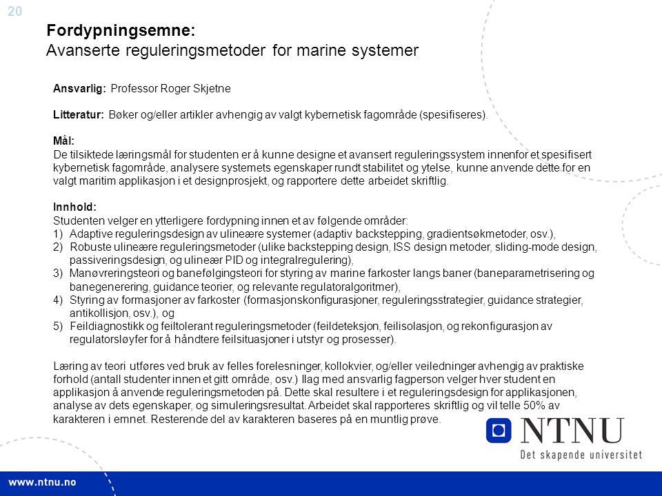 20 Fordypningsemne: Avanserte reguleringsmetoder for marine systemer Ansvarlig: Professor Roger Skjetne Litteratur: Bøker og/eller artikler avhengig a