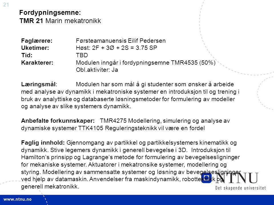 21 Fordypningsemne: TMR 21 Marin mekatronikk Faglærere:Førsteamanuensis Eilif Pedersen Uketimer:Høst: 2F + 3Ø + 2S = 3.75 SP Tid:TBD Karakterer:Module