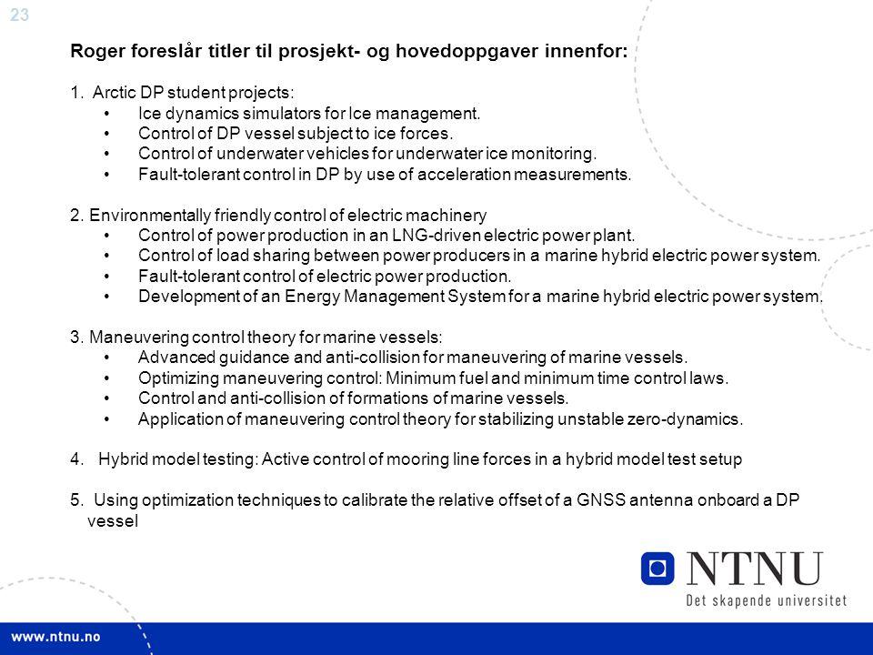23 Professor Roger Skjetne har sin forskningsprofil innen · DP systemer (har eit stort forskningsprosjekt på DP i arktiske områder ilag med Kongsberg
