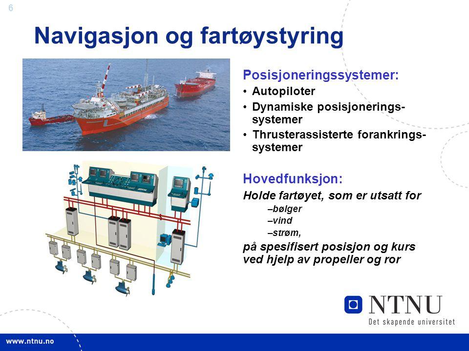 6 Posisjoneringssystemer: Autopiloter Dynamiske posisjonerings- systemer Thrusterassisterte forankrings- systemer Hovedfunksjon: Holde fartøyet, som e