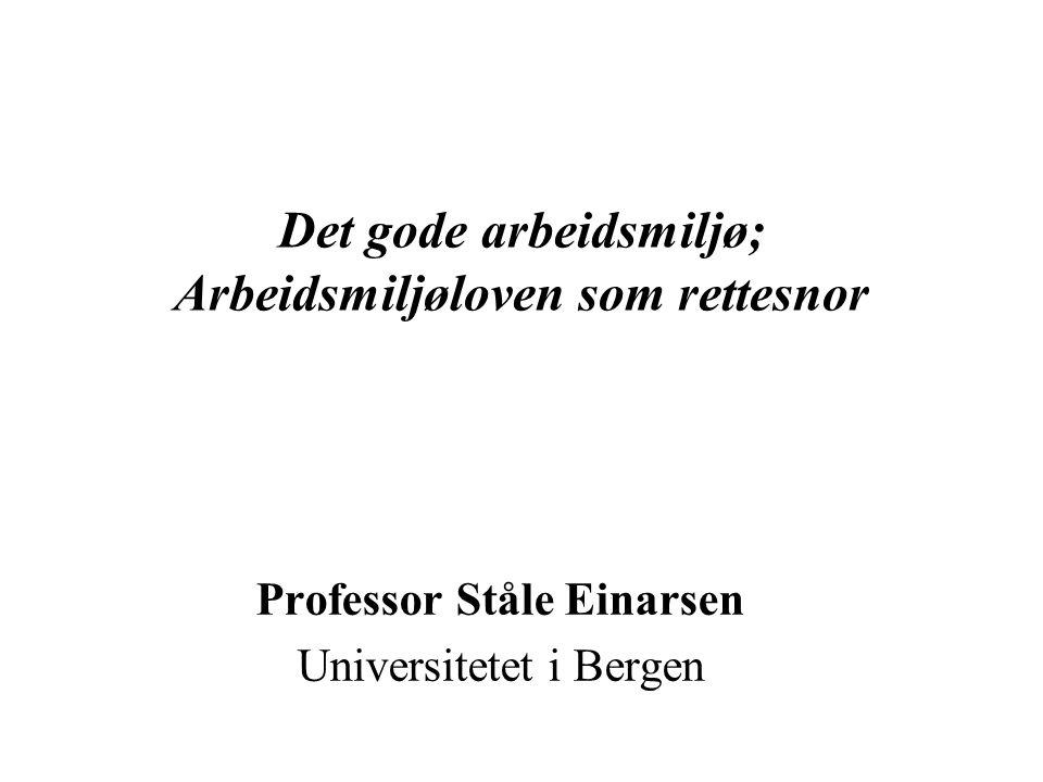 Det gode arbeidsmiljø; Arbeidsmiljøloven som rettesnor Professor Ståle Einarsen Universitetet i Bergen