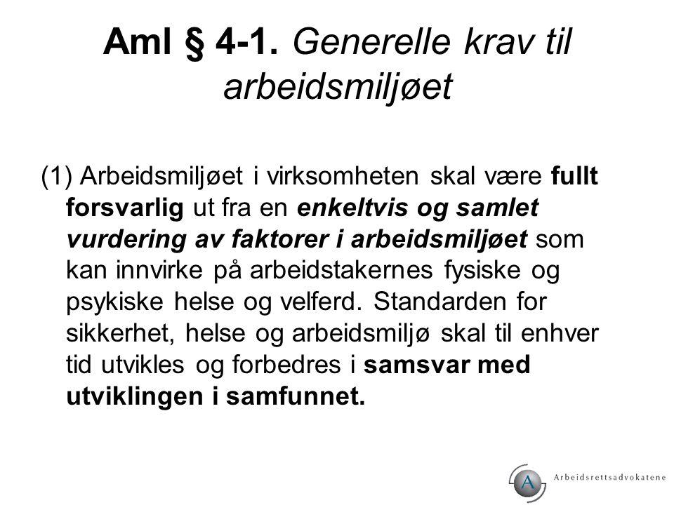 Aml § 4-1. Generelle krav til arbeidsmiljøet (1) Arbeidsmiljøet i virksomheten skal være fullt forsvarlig ut fra en enkeltvis og samlet vurdering av f
