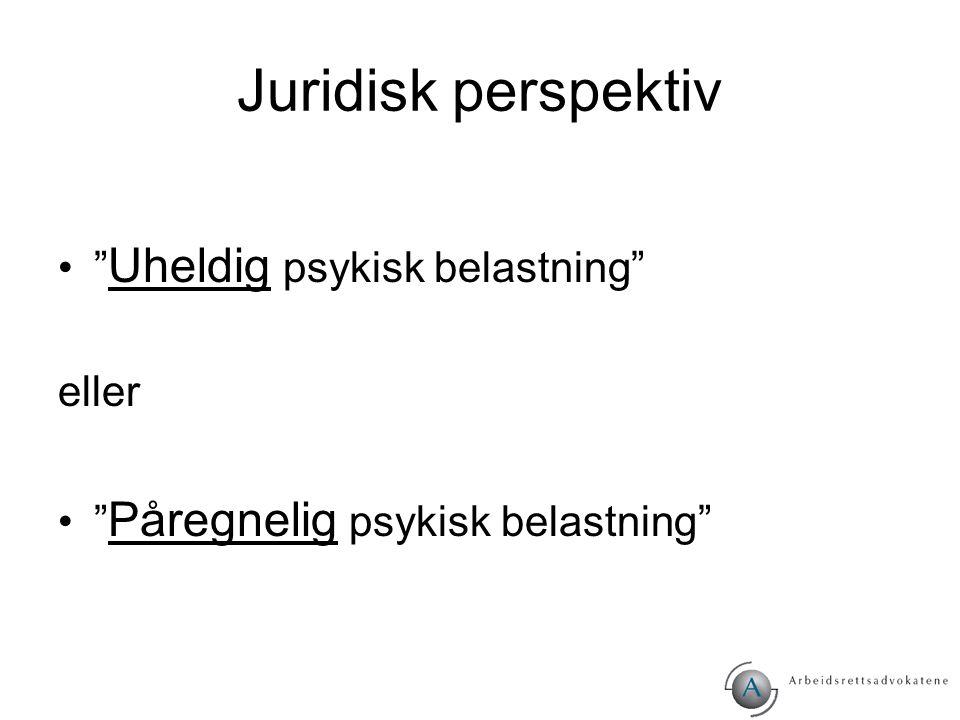 "Juridisk perspektiv "" Uheldig psykisk belastning"" eller "" Påregnelig psykisk belastning"""