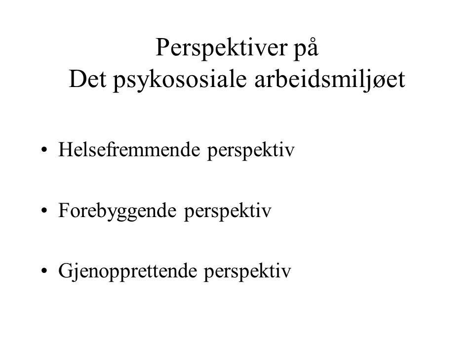 Perspektiver på Det psykososiale arbeidsmiljøet Helsefremmende perspektiv Forebyggende perspektiv Gjenopprettende perspektiv