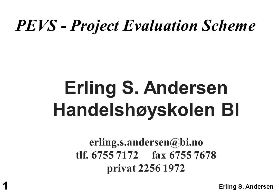 Erling S. Andersen 1 Erling S. Andersen Handelshøyskolen BI erling.s.andersen@bi.no tlf. 6755 7172 fax 6755 7678 privat 2256 1972 PEVS - Project Evalu