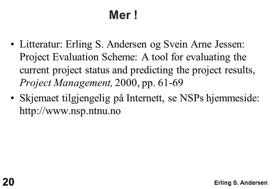 Erling S. Andersen 20 Mer ! Litteratur: Erling S. Andersen og Svein Arne Jessen: Project Evaluation Scheme: A tool for evaluating the current project