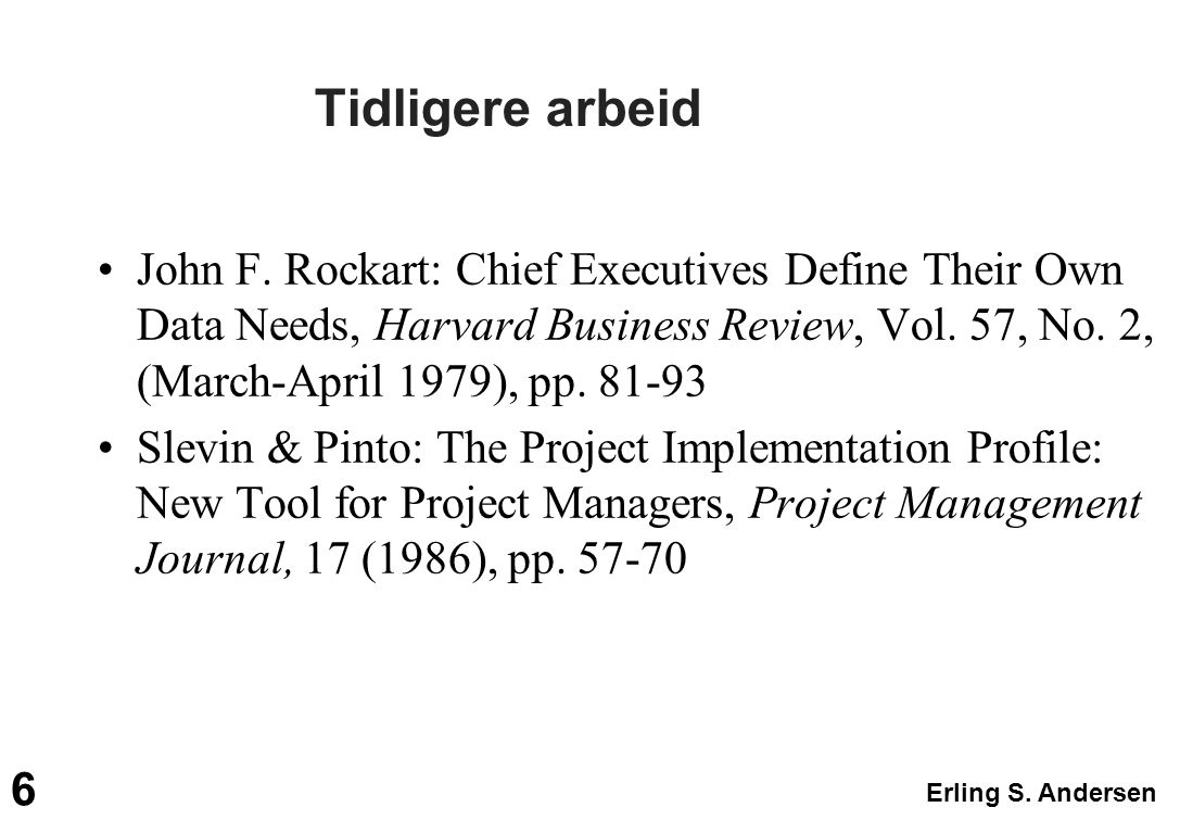 Erling S. Andersen 6 Tidligere arbeid John F. Rockart: Chief Executives Define Their Own Data Needs, Harvard Business Review, Vol. 57, No. 2, (March-A