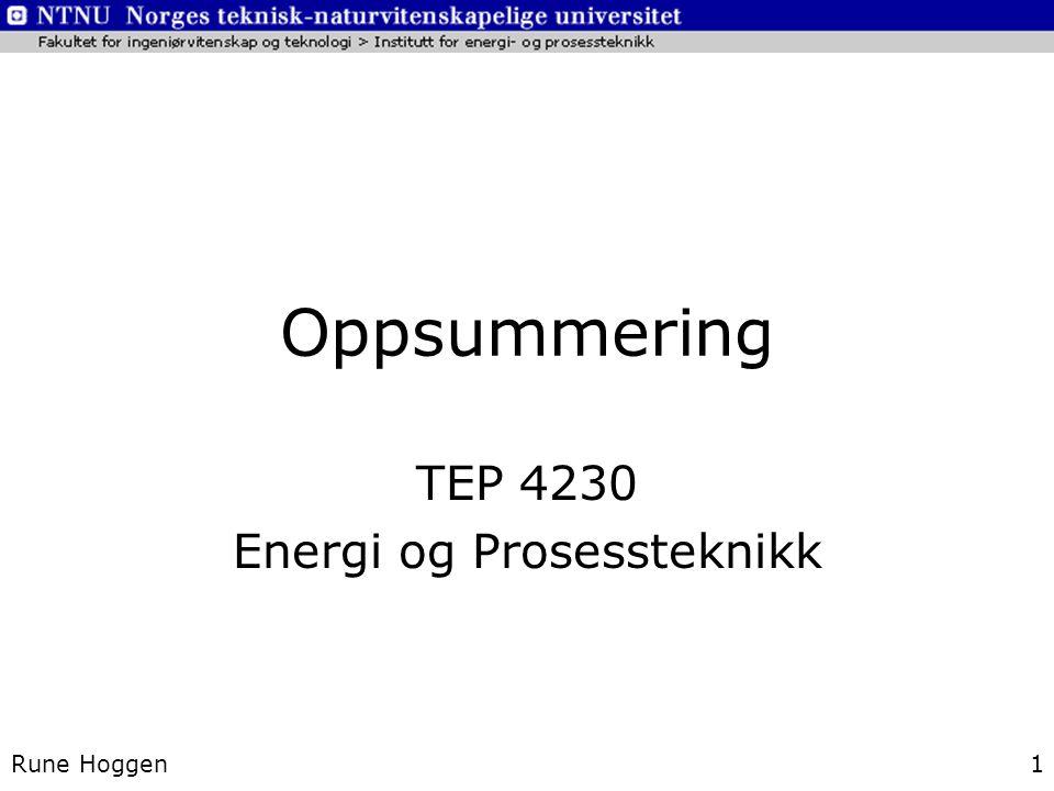 Oppsummering TEP 4230 Energi og Prosessteknikk Rune Hoggen1