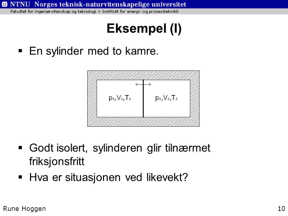 Eksempel (I) Rune Hoggen10  En sylinder med to kamre.  Godt isolert, sylinderen glir tilnærmet friksjonsfritt  Hva er situasjonen ved likevekt?