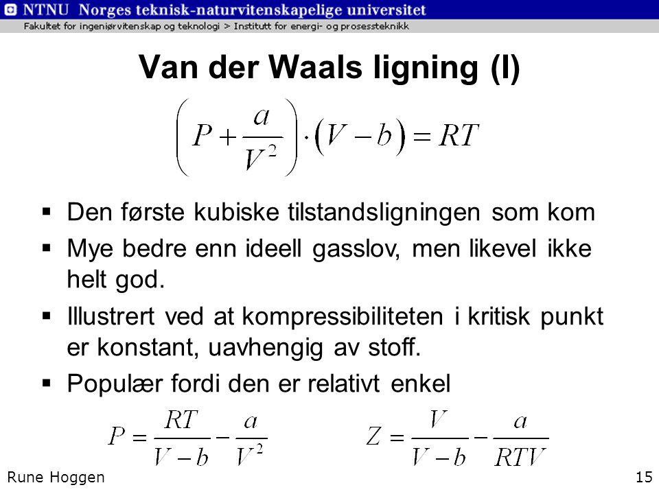 Van der Waals ligning (I) Rune Hoggen15  Den første kubiske tilstandsligningen som kom  Mye bedre enn ideell gasslov, men likevel ikke helt god.  I