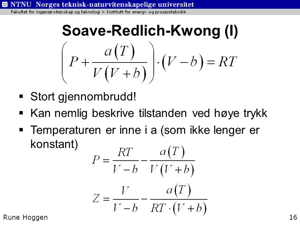 Soave-Redlich-Kwong (I) Rune Hoggen16  Stort gjennombrudd!  Kan nemlig beskrive tilstanden ved høye trykk  Temperaturen er inne i a (som ikke lenge