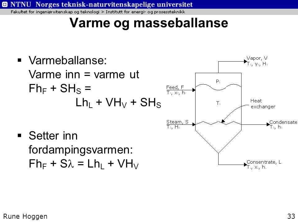 Varme og masseballanse Rune Hoggen33  Varmeballanse: Varme inn = varme ut Fh F + SH S = Lh L + VH V + SH S  Setter inn fordampingsvarmen: Fh F + S =