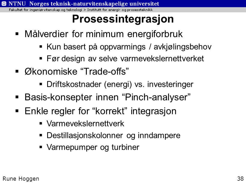 Prosessintegrasjon Rune Hoggen38  Målverdier for minimum energiforbruk  Kun basert på oppvarmings / avkjølingsbehov  Før design av selve varmeveksl