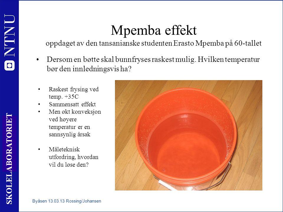 24 SKOLELABORATORIET Mpemba effekt oppdaget av den tansanianske studenten Erasto Mpemba på 60-tallet Dersom en bøtte skal bunnfryses raskest mulig. Hv