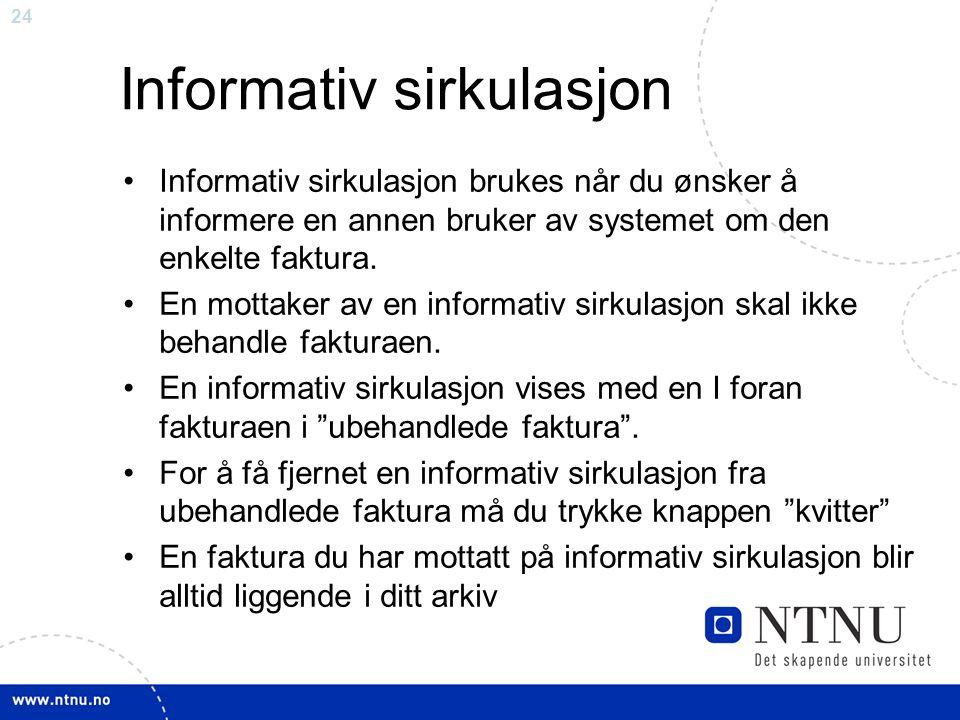 24 Informativ sirkulasjon Informativ sirkulasjon brukes når du ønsker å informere en annen bruker av systemet om den enkelte faktura.