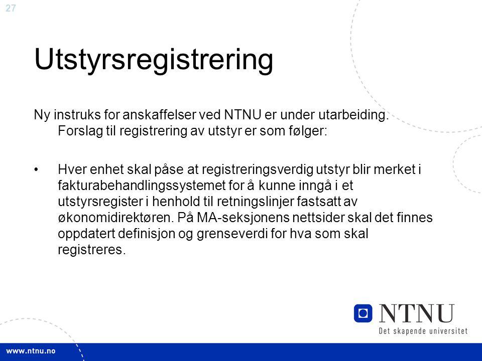 27 Utstyrsregistrering Ny instruks for anskaffelser ved NTNU er under utarbeiding.