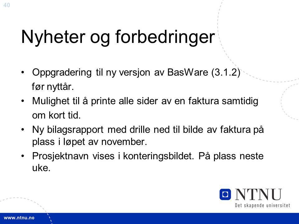 40 Nyheter og forbedringer Oppgradering til ny versjon av BasWare (3.1.2) før nyttår.