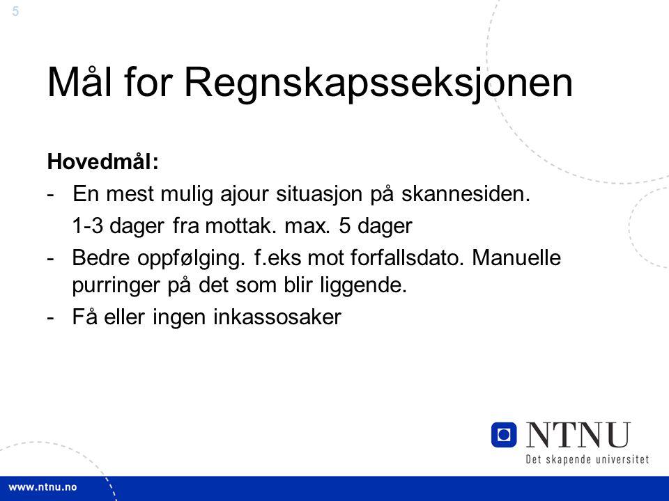 5 Mål for Regnskapsseksjonen Hovedmål: - En mest mulig ajour situasjon på skannesiden.