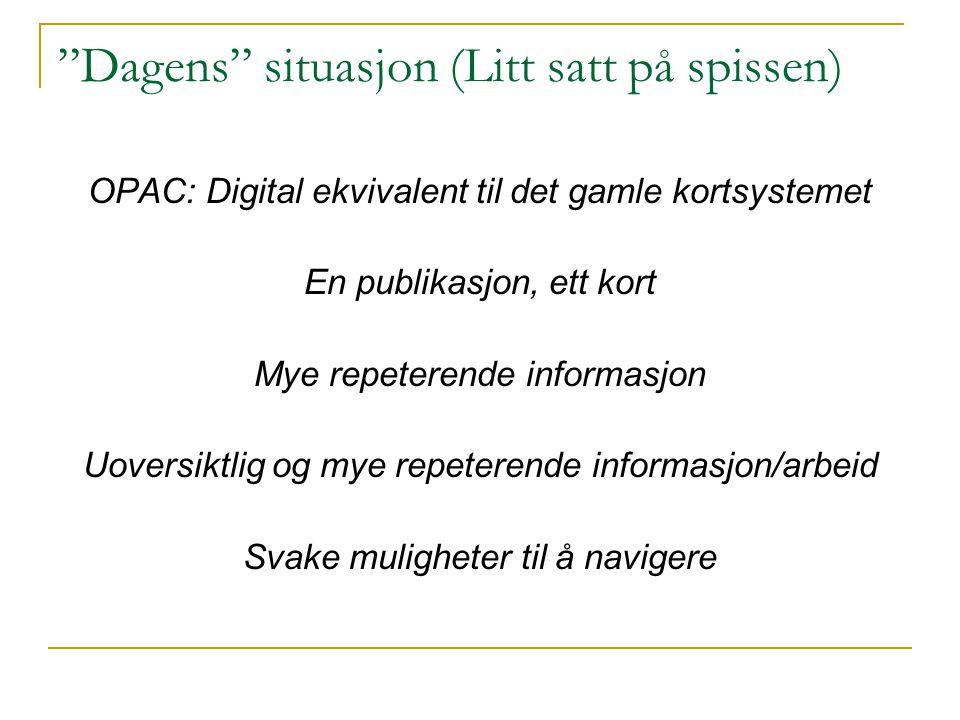 """""""Dagens"""" situasjon (Litt satt på spissen) OPAC: Digital ekvivalent til det gamle kortsystemet En publikasjon, ett kort Mye repeterende informasjon Uov"""