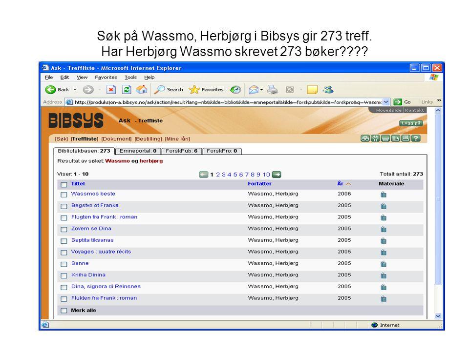 Søk på Wassmo, Herbjørg i Bibsys gir 273 treff. Har Herbjørg Wassmo skrevet 273 bøker????