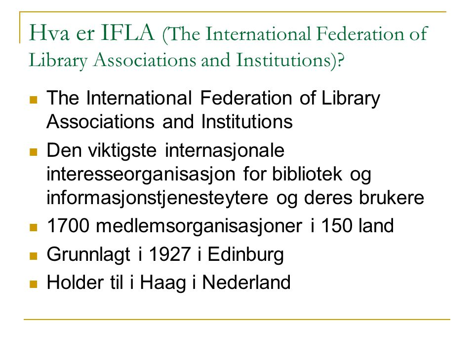 Hva er IFLA (The International Federation of Library Associations and Institutions).