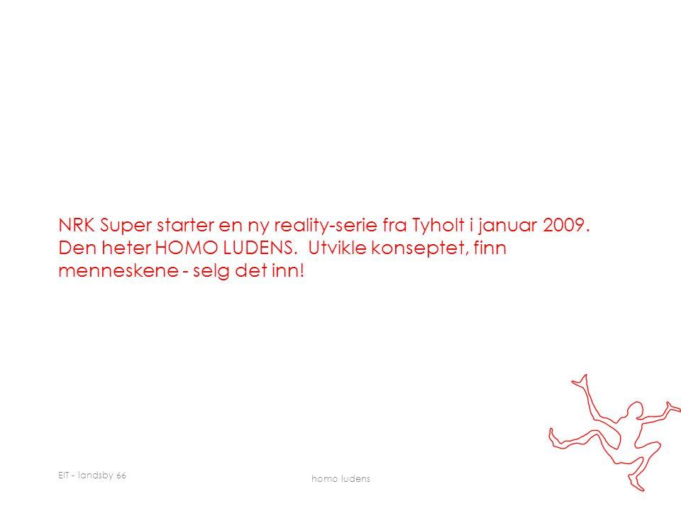 EIT - landsby 66 homo ludens NRK Super starter en ny reality-serie fra Tyholt i januar 2009.