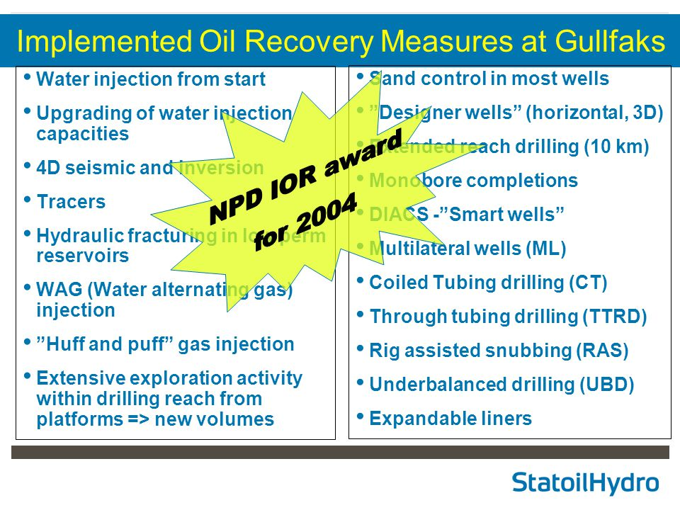 6 Implemented Oil Recovery Measures at Gullfaks Water injection from start Upgrading of water injection capacities 4D seismic and inversion Tracers Hydraulic fracturing in low perm reservoirs WAG (Water alternating gas) injection Huff and puff gas injection Extensive exploration activity within drilling reach from platforms => new volumes Sand control in most wells Designer wells (horizontal, 3D) Extended reach drilling (10 km) Monobore completions DIACS - Smart wells Multilateral wells (ML) Coiled Tubing drilling (CT) Through tubing drilling (TTRD) Rig assisted snubbing (RAS) Underbalanced drilling (UBD) Expandable liners