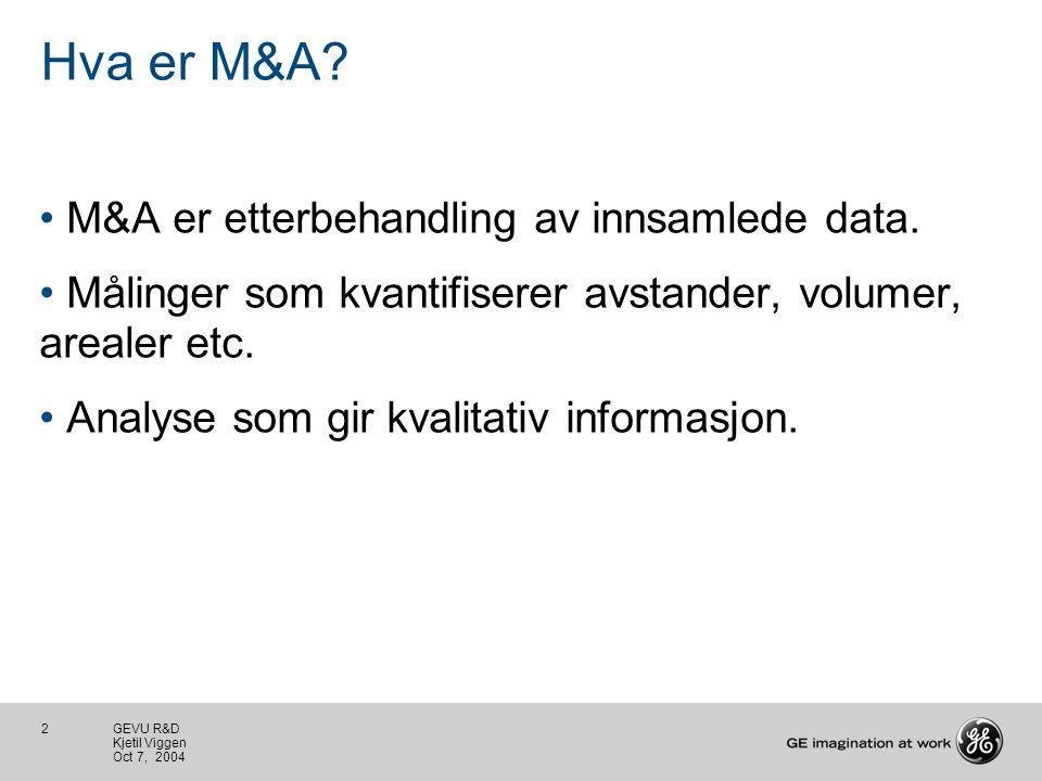 2 GEVU R&D Kjetil Viggen Oct 7, 2004 Hva er M&A. M&A er etterbehandling av innsamlede data.