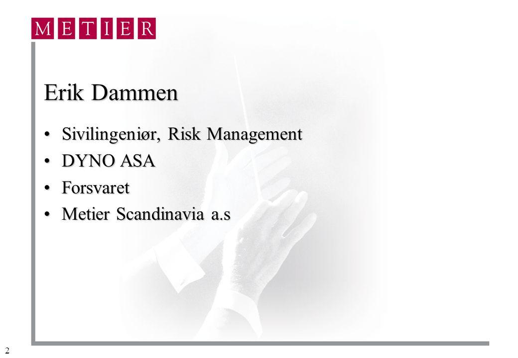 2 Erik Dammen Sivilingeniør, Risk ManagementSivilingeniør, Risk Management DYNO ASADYNO ASA ForsvaretForsvaret Metier Scandinavia a.sMetier Scandinavia a.s