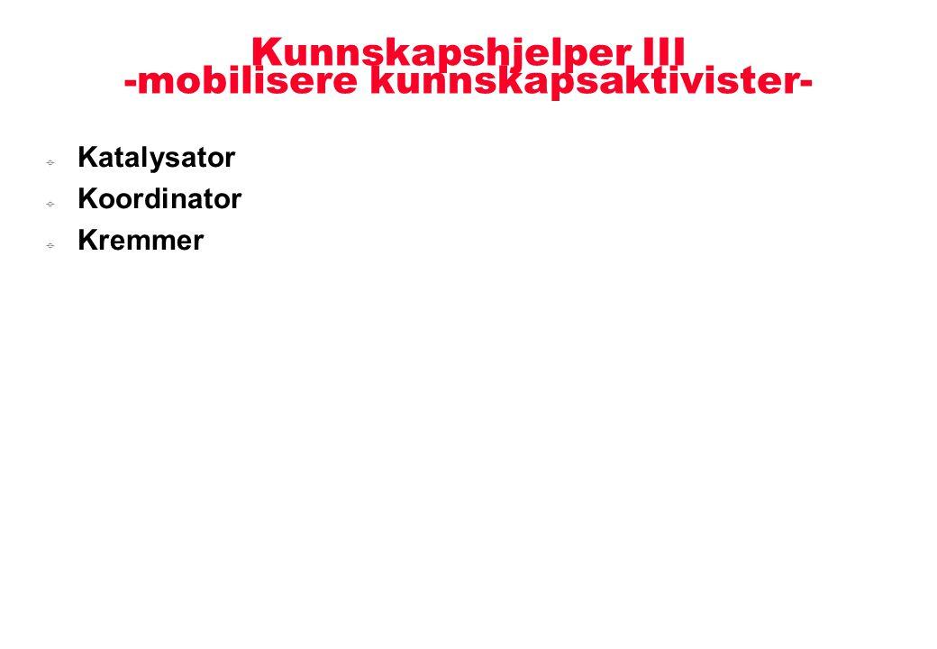 Kunnskapshjelper III -mobilisere kunnskapsaktivister-  Katalysator  Koordinator  Kremmer