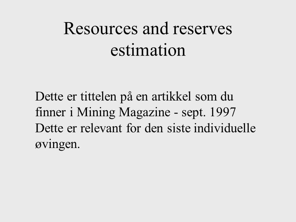 Resources and reserves estimation Dette er tittelen på en artikkel som du finner i Mining Magazine - sept. 1997 Dette er relevant for den siste indivi