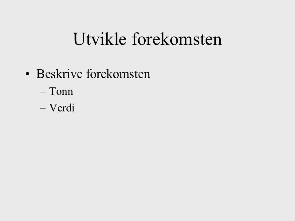 Utvikle forekomsten Beskrive forekomsten –Tonn –Verdi