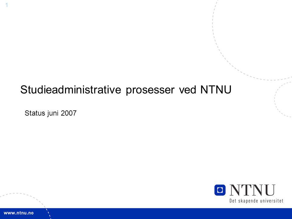 1 Studieadministrative prosesser ved NTNU Status juni 2007