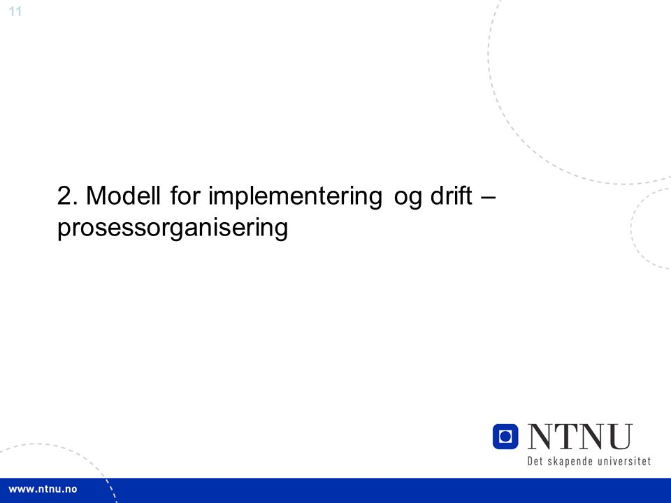 11 2. Modell for implementering og drift – prosessorganisering