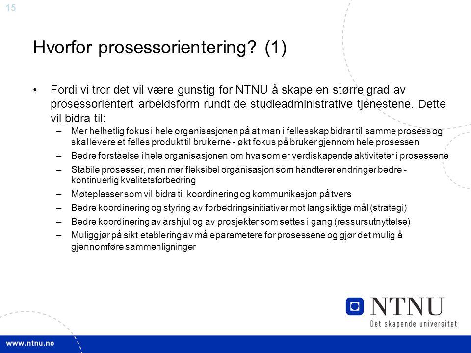 15 Hvorfor prosessorientering? (1) Fordi vi tror det vil være gunstig for NTNU å skape en større grad av prosessorientert arbeidsform rundt de studiea