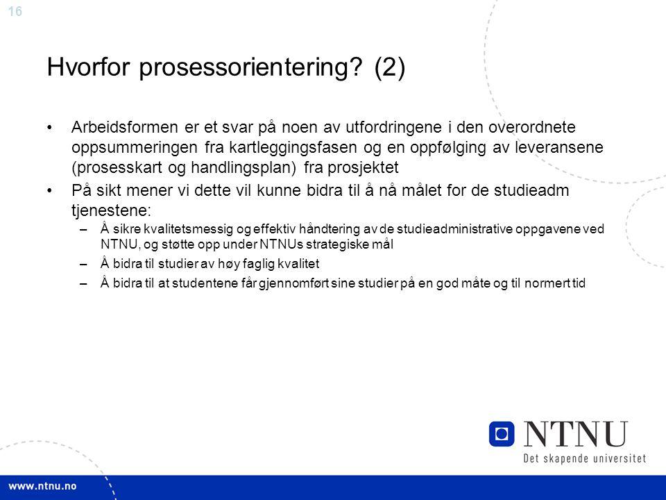 16 Hvorfor prosessorientering? (2) Arbeidsformen er et svar på noen av utfordringene i den overordnete oppsummeringen fra kartleggingsfasen og en oppf