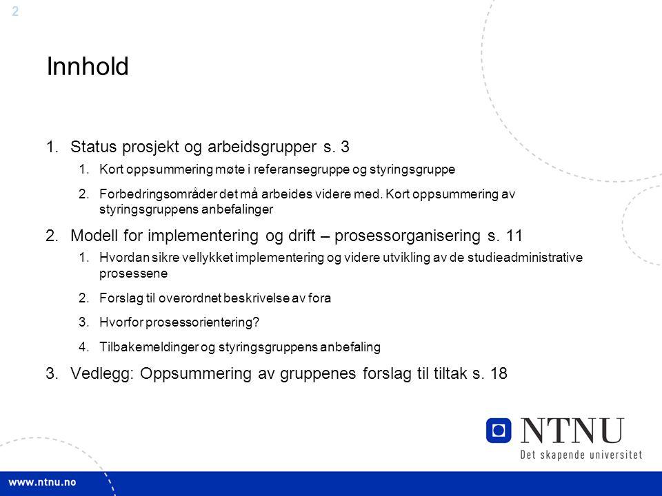 2 Innhold 1.Status prosjekt og arbeidsgrupper s. 3 1.Kort oppsummering møte i referansegruppe og styringsgruppe 2.Forbedringsområder det må arbeides v