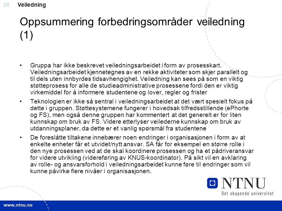 26 Oppsummering forbedringsområder veiledning (1) Gruppa har ikke beskrevet veiledningsarbeidet i form av prosesskart. Veiledningsarbeidet kjennetegne