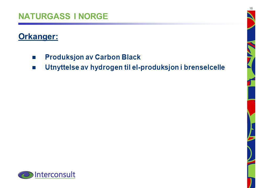 16 NATURGASS I NORGE Orkanger: Produksjon av Carbon Black Utnyttelse av hydrogen til el-produksjon i brenselcelle