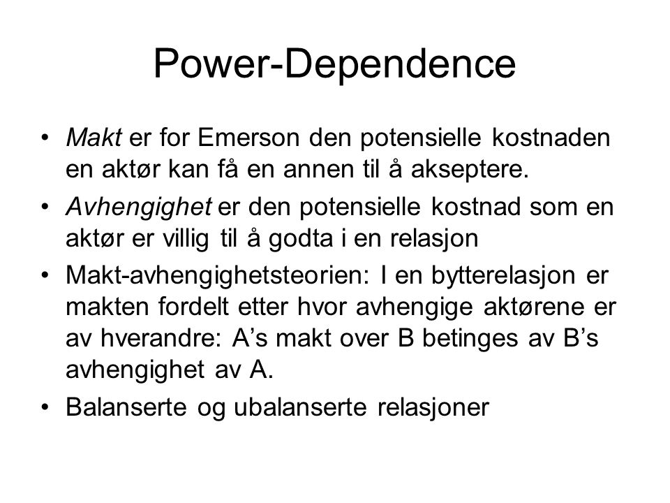 Power-Dependence Makt er for Emerson den potensielle kostnaden en aktør kan få en annen til å akseptere. Avhengighet er den potensielle kostnad som en