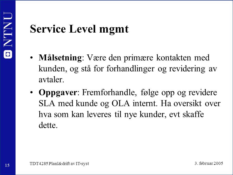 15 3. februar 2005 TDT4285 Planl&drift av IT-syst Service Level mgmt Målsetning: Være den primære kontakten med kunden, og stå for forhandlinger og re