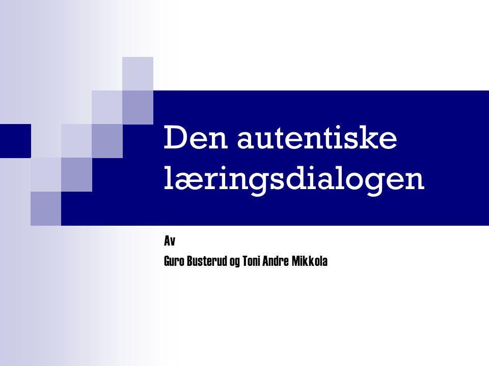 Den autentiske læringsdialogen Av Guro Busterud og Toni Andre Mikkola